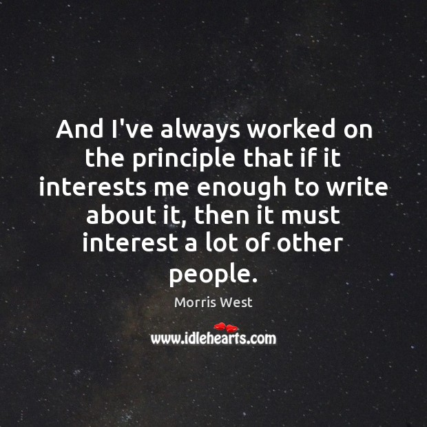 And I've always worked on the principle that if it interests me Morris West Picture Quote