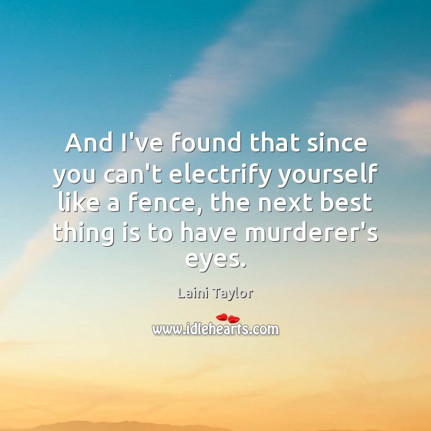 And I've found that since you can't electrify yourself like a fence, Laini Taylor Picture Quote