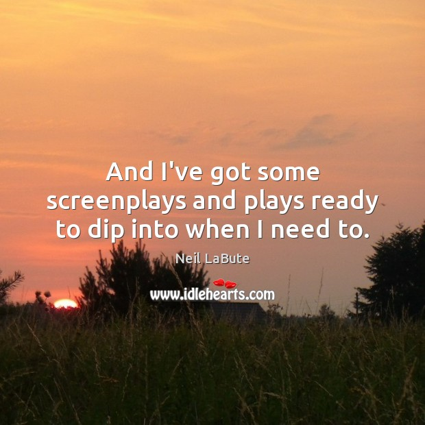 And I've got some screenplays and plays ready to dip into when I need to. Image