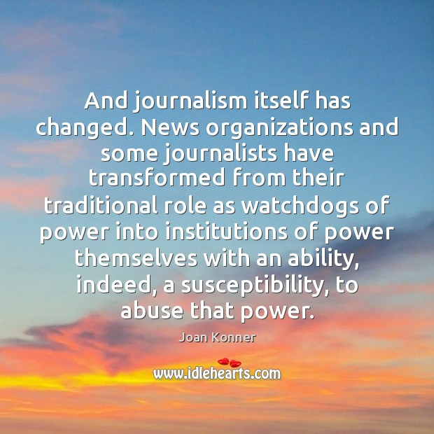 Image, And journalism itself has changed. News organizations and some journalists have transformed