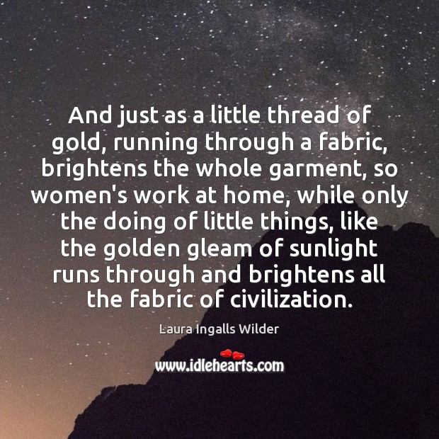 Image, And just as a little thread of gold, running through a fabric,