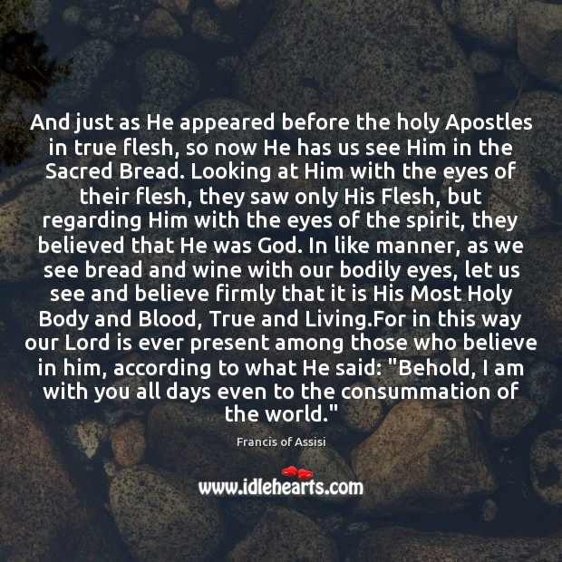 And just as He appeared before the holy Apostles in true flesh, Believe in Him Quotes Image