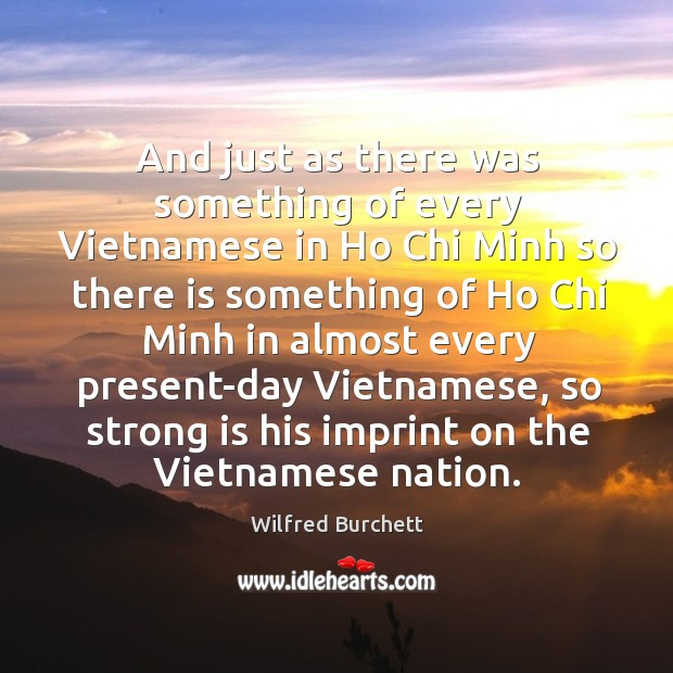 And just as there was something of every vietnamese in ho chi minh so there is something of ho Image
