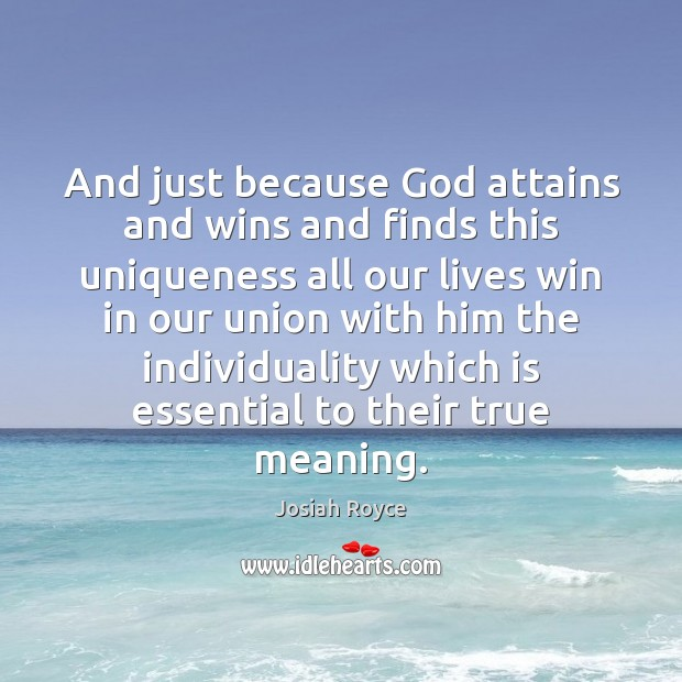 And just because God attains and wins and finds this uniqueness all Josiah Royce Picture Quote