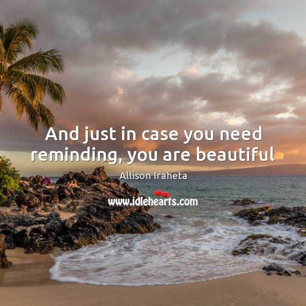 Image, And just in case you need reminding, you are beautiful