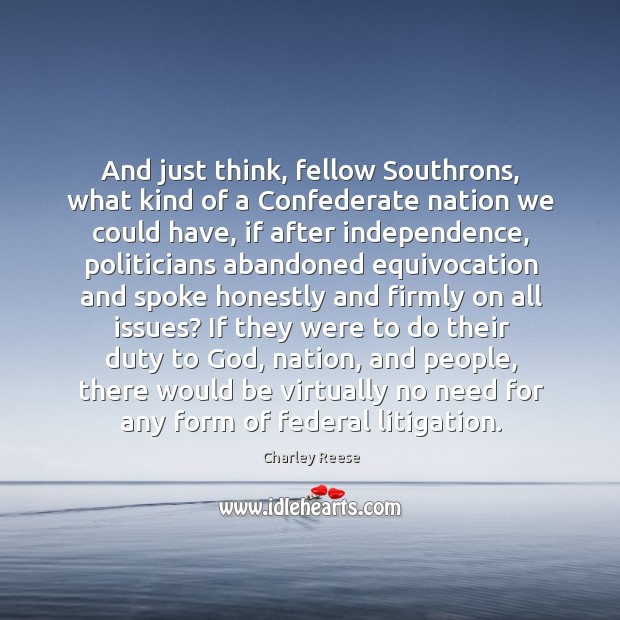 And just think, fellow Southrons, what kind of a Confederate nation we Charley Reese Picture Quote