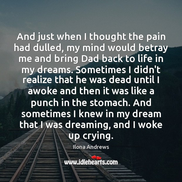 And just when I thought the pain had dulled, my mind would Ilona Andrews Picture Quote