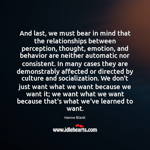 And last, we must bear in mind that the relationships between perception, Behavior Quotes Image
