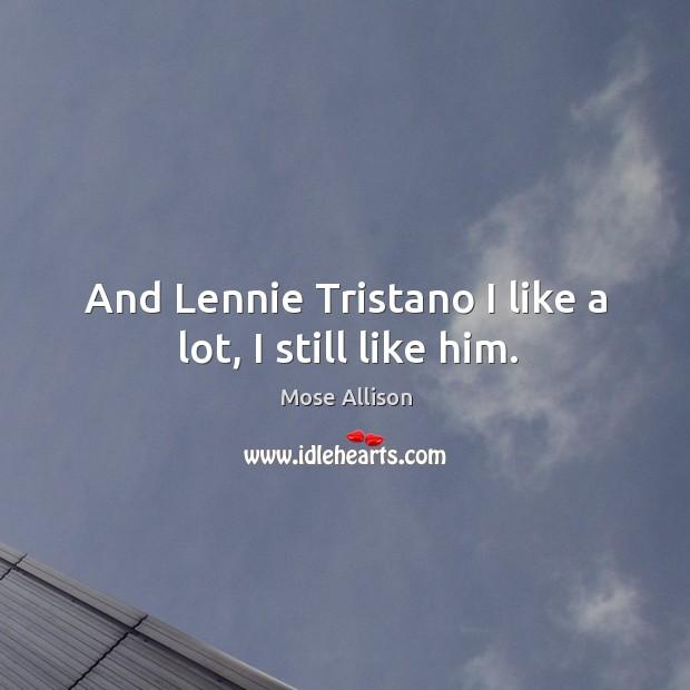 And lennie tristano I like a lot, I still like him. Image