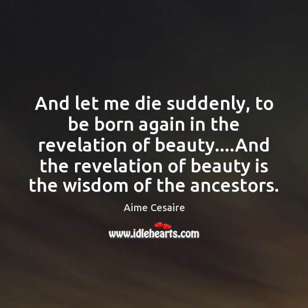And let me die suddenly, to be born again in the revelation Image