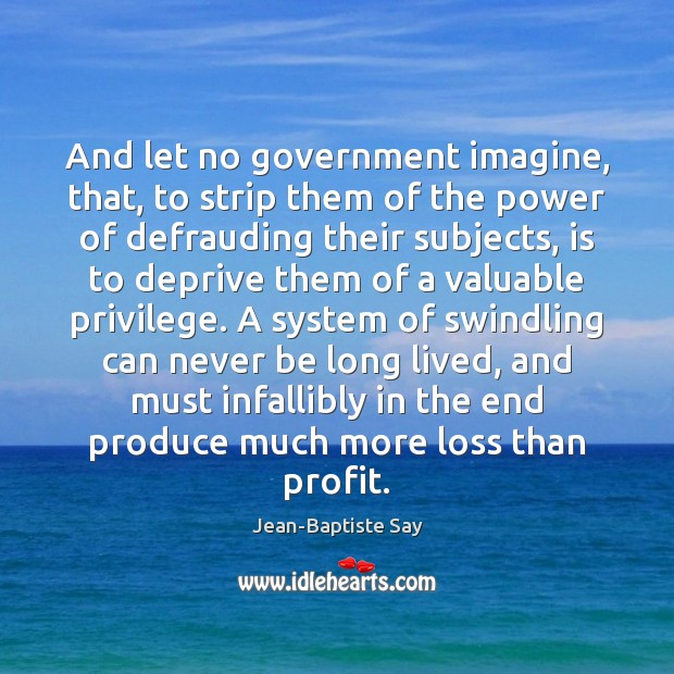 And let no government imagine, that, to strip them of the power Image