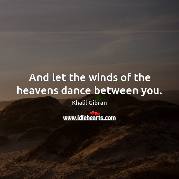 Image, And let the winds of the heavens dance between you.
