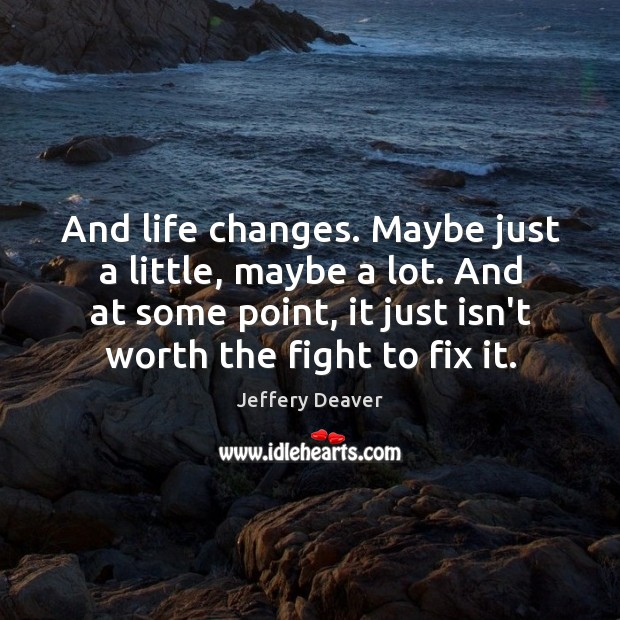 And life changes. Maybe just a little, maybe a lot. And at Jeffery Deaver Picture Quote