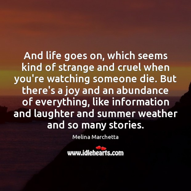 And life goes on, which seems kind of strange and cruel when Melina Marchetta Picture Quote