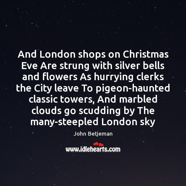 And London shops on Christmas Eve Are strung with silver bells and Image