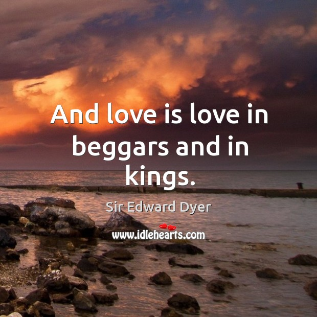 And love is love in beggars and in kings. Image