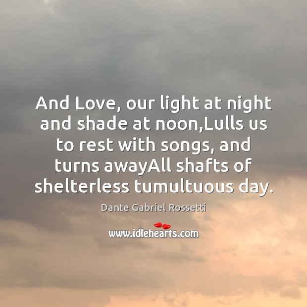 And Love, our light at night and shade at noon,Lulls us Image