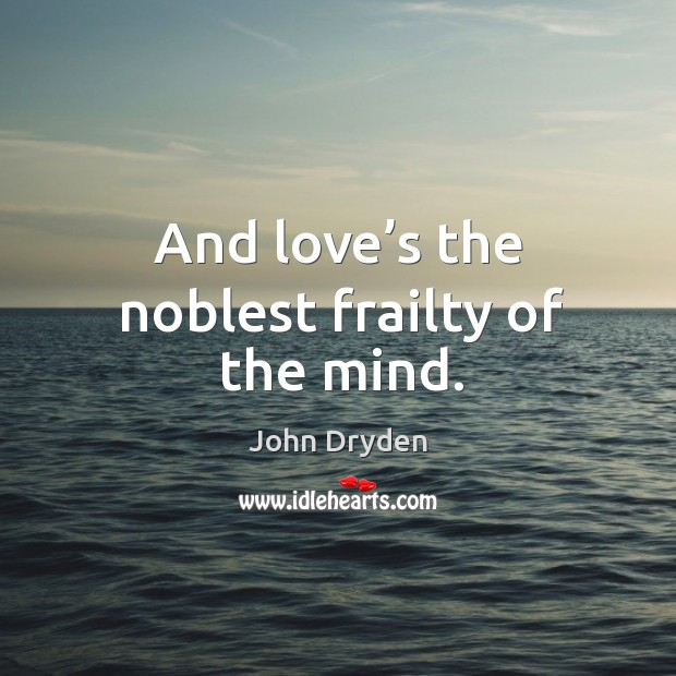 And love's the noblest frailty of the mind. Image