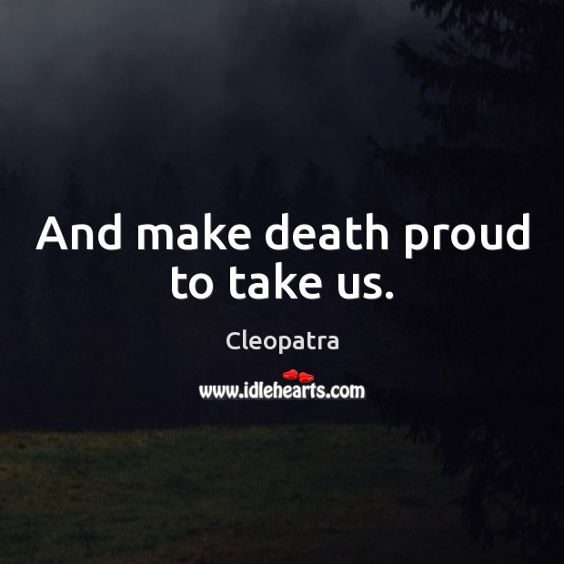 And make death proud to take us. Image