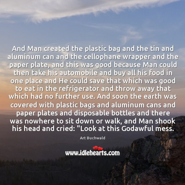 Image, And Man created the plastic bag and the tin and aluminum can