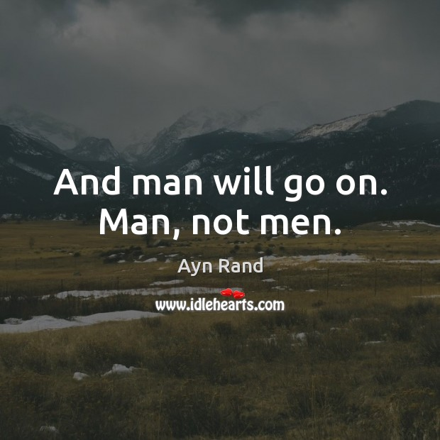 Image, And man will go on. Man, not men.