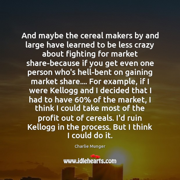 And maybe the cereal makers by and large have learned to be Image