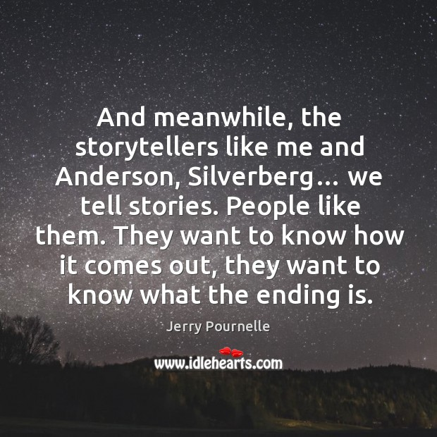 And meanwhile, the storytellers like me and anderson, silverberg… we tell stories. People like them. Jerry Pournelle Picture Quote