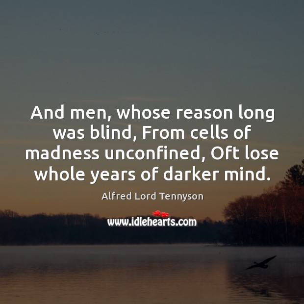Image, And men, whose reason long was blind, From cells of madness unconfined,
