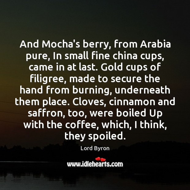 Image, And Mocha's berry, from Arabia pure, In small fine china cups, came
