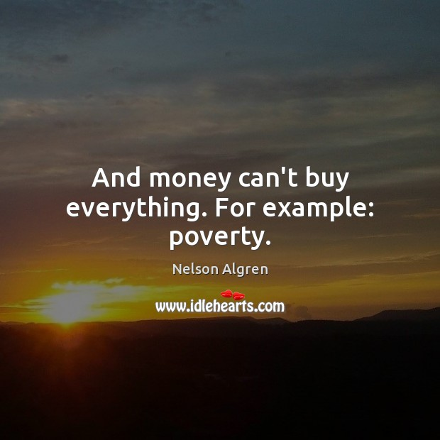 And money can't buy everything. For example: poverty. Image