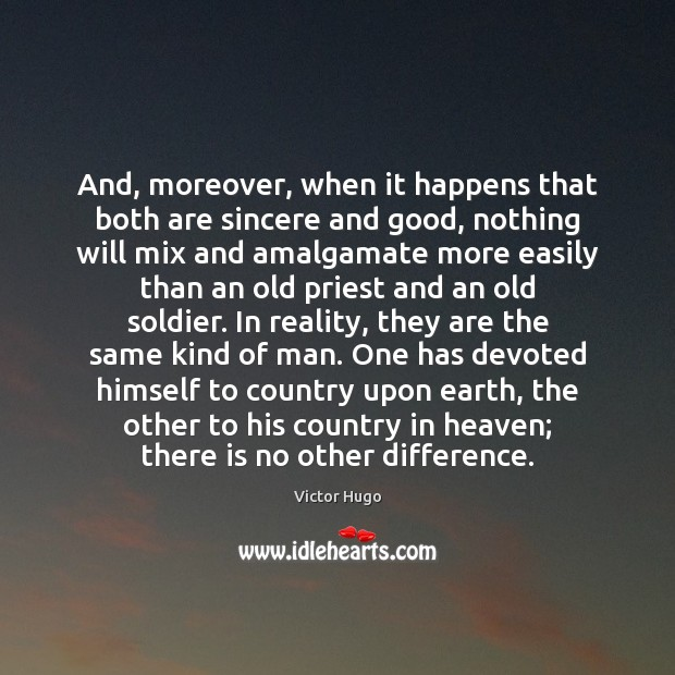 And, moreover, when it happens that both are sincere and good, nothing Image