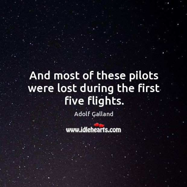 Image, And most of these pilots were lost during the first five flights.