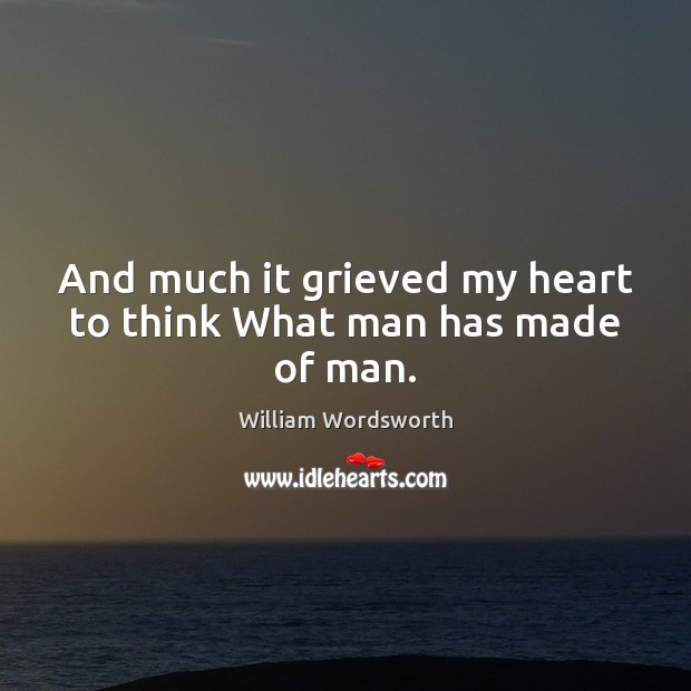 And much it grieved my heart to think What man has made of man. Image