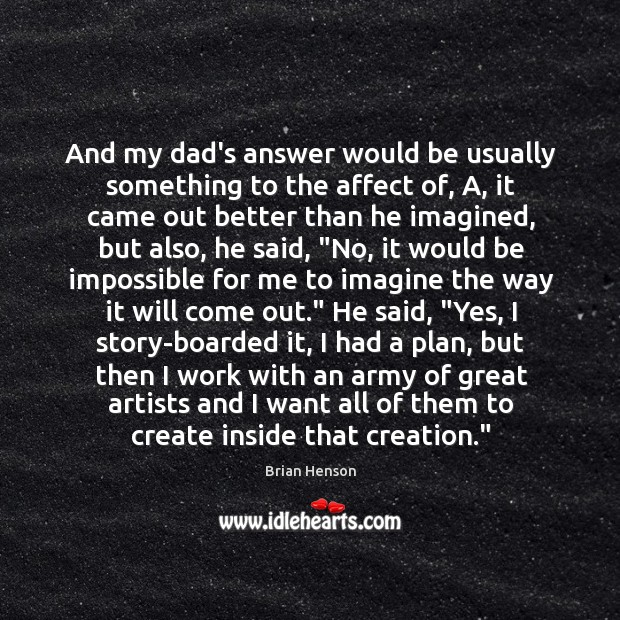 Image, And my dad's answer would be usually something to the affect of,
