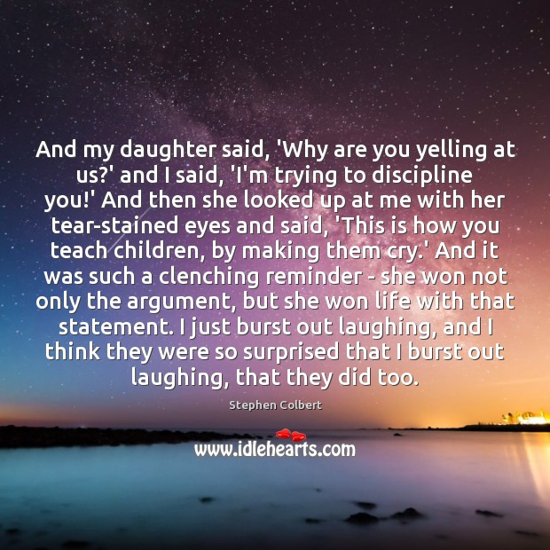 And my daughter said, 'Why are you yelling at us?' and Image