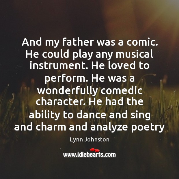 And my father was a comic. He could play any musical instrument. Image