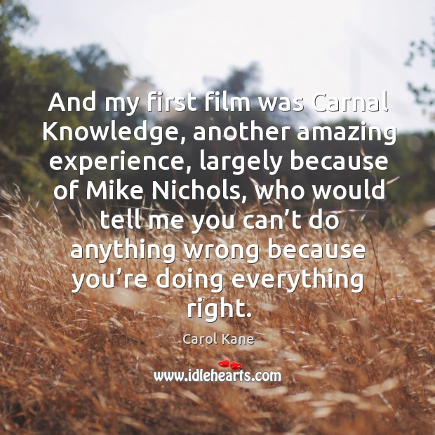 And my first film was carnal knowledge, another amazing experience Carol Kane Picture Quote