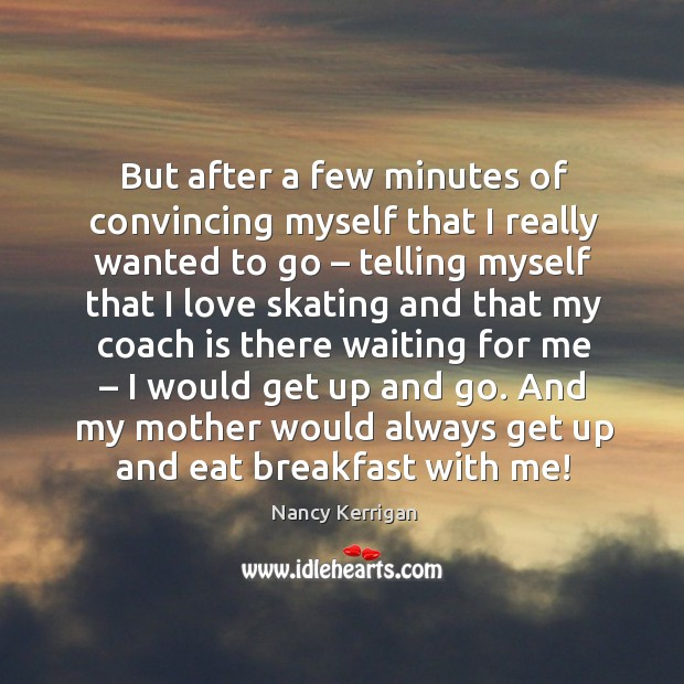 And my mother would always get up and eat breakfast with me! Image