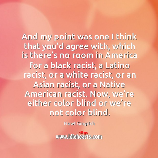 And my point was one I think that you'd agree with, which is there's no room in america for a black racist.. Image