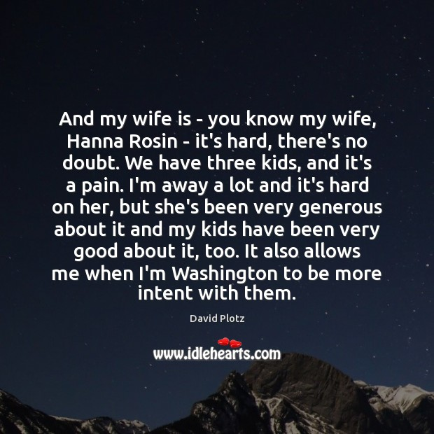 And my wife is – you know my wife, Hanna Rosin – David Plotz Picture Quote