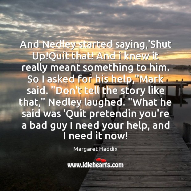 And Nedley started saying,'Shut Up!Quit that! And i knew it Image