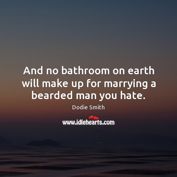 Image, And no bathroom on earth will make up for marrying a bearded man you hate.