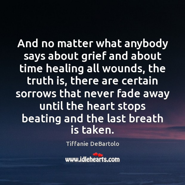 And No Matter What Anybody Says About Grief And About Time Healing