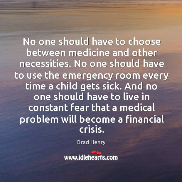 Image, And no one should have to live in constant fear that a medical problem will become a financial crisis.