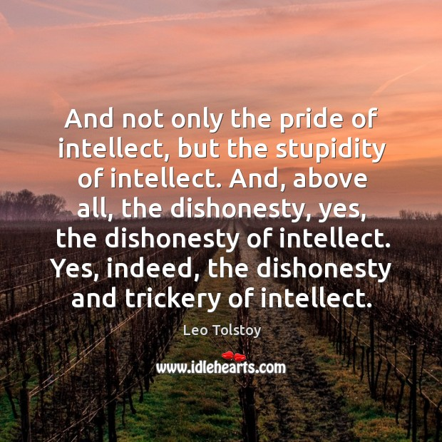 Image, And not only the pride of intellect, but the stupidity of intellect.