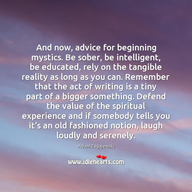 And now, advice for beginning mystics. Be sober, be intelligent, be educated, Image