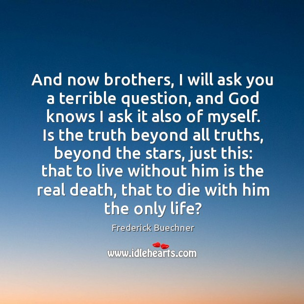 Image, And now brothers, I will ask you a terrible question, and God