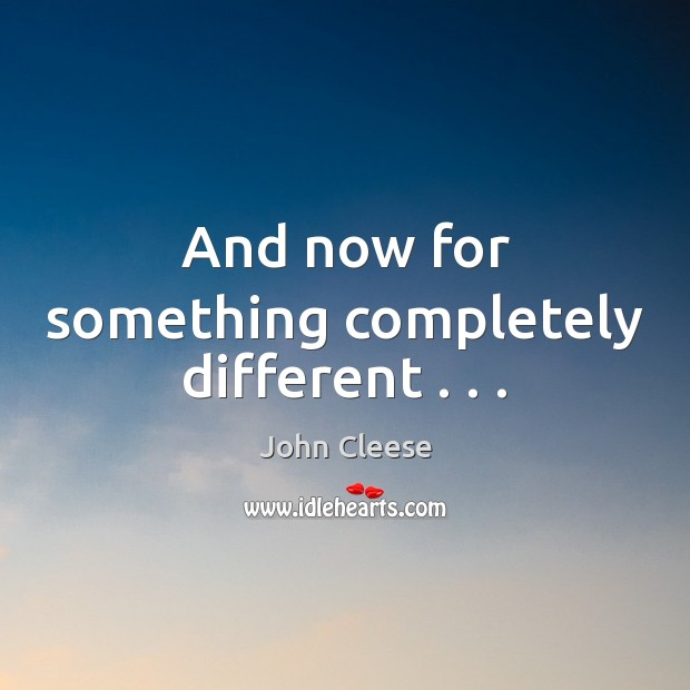 And now for something completely different . . . John Cleese Picture Quote