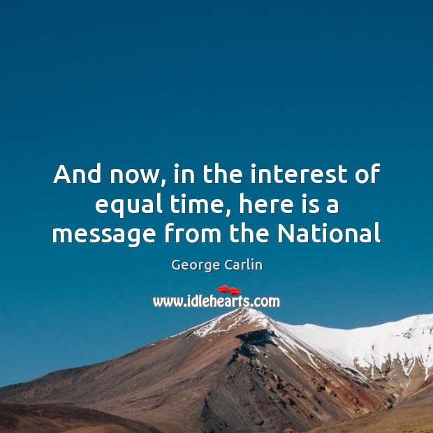 And now, in the interest of equal time, here is a message from the National George Carlin Picture Quote