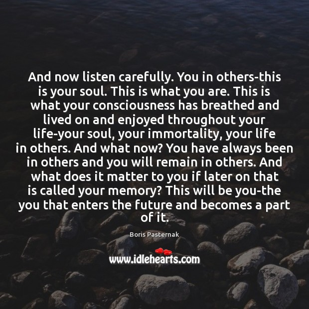 Image, And now listen carefully. You in others-this is your soul. This is